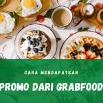 Promo GrabFood serta Tips Cara Mendapatkan Kodenya