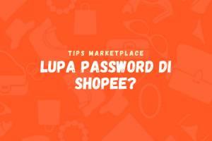 Cara mengembalikan password Shopee yang terlupa