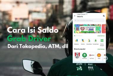 Cara melakukan isi saldo driver Grab melalui Tokopedia, ATM bank serta minimarket