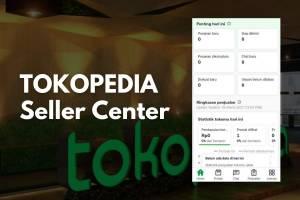 Tokopedia Seller Center, membuat jualan menjadi lebih mudah