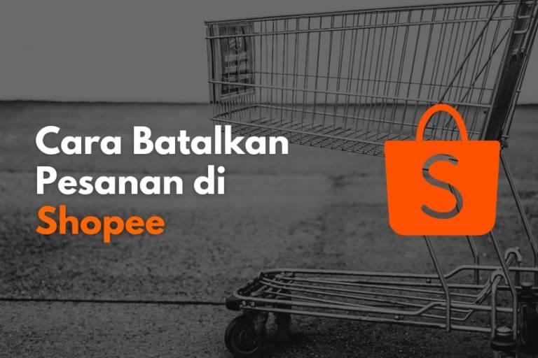 Cara membatalkan pesanan yang sudah dibayar di Shopee