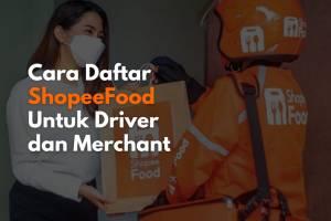 Cara melakukan pendaftaran driver dan merchant ShopeeFood