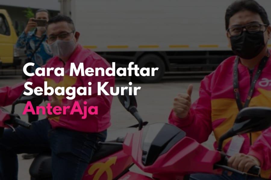 Berminat daftar menjadi kurir AnterAja? Simak ulasan artikel kami ini.