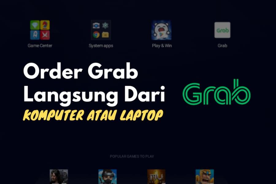Tips memasang aplikasi Grab di PC dan melakukan order langsung dari komputer